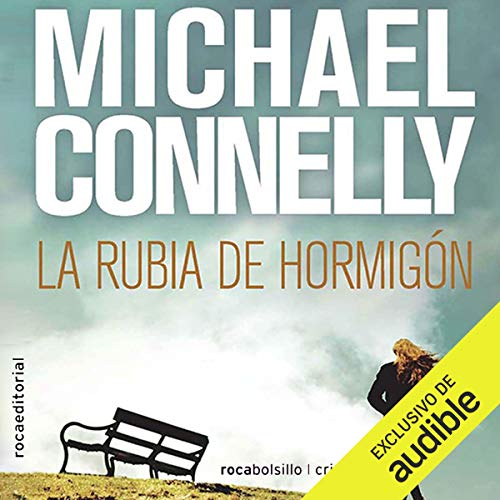 La rubia de hormigón [The Concrete Blonde]                   By:                                                                                                                                 Michael Connelly,                                                                                        Javier Guerrero - translator                               Narrated by:                                                                                                                                 Hector Almenara                      Length: 15 hrs and 11 mins     34 ratings     Overall 4.6