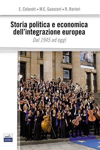 Storia politica e economica dell'integrazione europea. Dal 1945 ad oggi