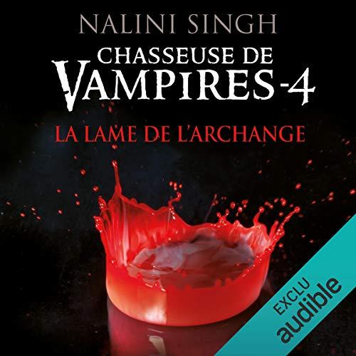 La lame de l'archange     Chasseuse de vampires 4              De :                                                                                                                                 Nalini Singh                               Lu par :                                                                                                                                 Jessie Lambotte                      Durée : 12 h et 30 min     34 notations     Global 4,6