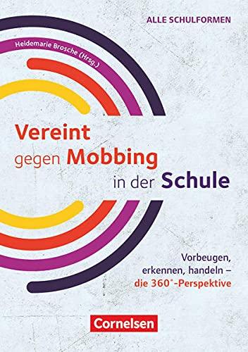 Vereint gegen Mobbing in der Schule - Vorbeugen, erkennen, handeln - die 360°-Perspektive: Ratgeber