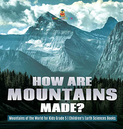 Compare Textbook Prices for How Are Mountains Made? - Mountains of the World for Kids Grade 5 - Children's Earth Sciences Books  ISBN 9781541980266 by Baby Professor