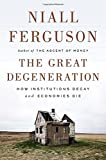 Image of The Great Degeneration: How Institutions Decay and Economies Die