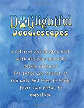DOGlightful Doodlescapes: A Coloring and Sketch Book with Dog Paw Mandala Design Prompts for Those Who Prefer to Run Wild and Free to Forge Their Own Paths to Embellish (Dogcentricity)