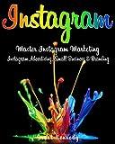 Instagram: Master Instagram Marketing - Instagram Advertising, Small Business & Branding (Social Media, Social Media Marketing, Instagram, Branding, Small ... Instagram Marketing) (English Edition)