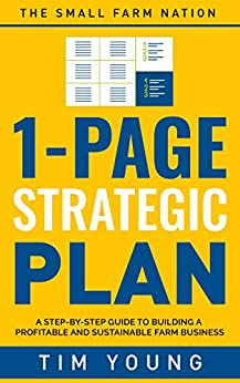 1-Page Strategic Plan: A step-by-step guide to building a profitable and sustainable farm business by [Tim Young]