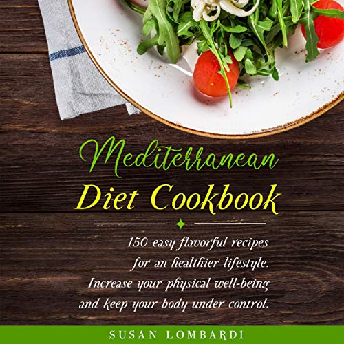 Mediterranean Diet Cookbook: 150 Easy Flavorful Recipes For An Healthier Lifestyle audiobook cover art
