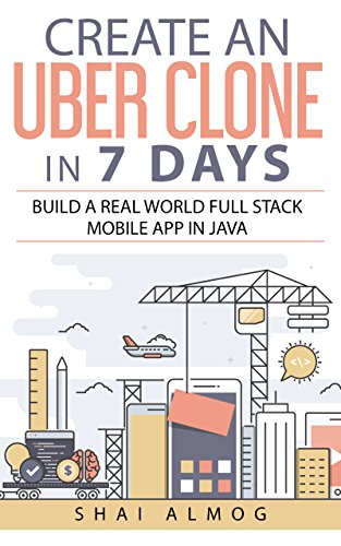 Create an Uber Clone in 7 Days: Build a real world full stack mobile app in Java (Clone a Mobile App in Java Book 1) (English Edition)