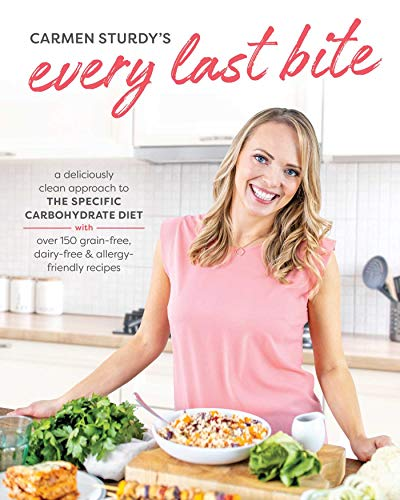 Compare Textbook Prices for Every Last Bite: A Deliciously Clean Approach to the Specific Carbohydrate Diet 1 Edition ISBN 9781628604047 by Sturdy, Carmen