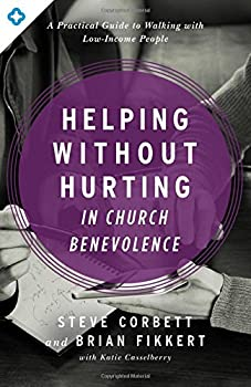 Helping Without Hurting in Church Benevolence  A Practical Guide to Walking with Low-Income People