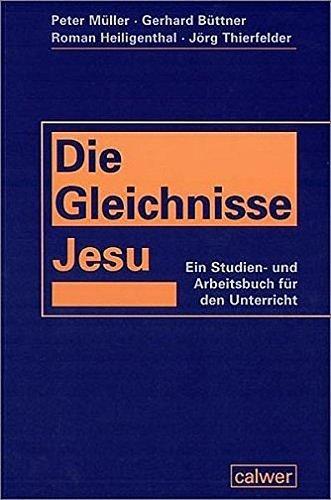 Die Gleichnisse Jesu: Ein Studien- und Arbeitsbuch für den Unterricht by Peter Müller (2008-01-01)
