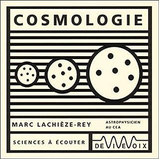 Cosmologie                   De :                                                                                                                                 Marc Lachièze-Rey                               Lu par :                                                                                                                                 Marc Lachièze-Rey                      Durée : 1 h et 8 min     14 notations     Global 4,6