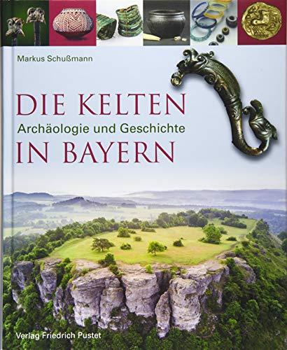 Die Kelten in Bayern: Archäologie und Geschichte: Archologie und Geschichte (Archäologie in Bayern)