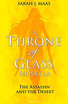 The Assassin and the Desert: A Throne of Glass Novella by [Sarah J. Maas]