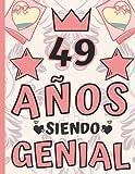 49 Años Siendo Genial: Regalo de Cumpleaños 49 Años Para Mujer, Anotador o Diario Personal Mujer, Li...