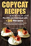 Copycat Recipes From All Over The World: The Ultimate Cookbook With +300 Dishes Inspired To Olive Garden • Cheesecake Factory • Cracker Barrel • Panera • Red Lobster • Starbucks