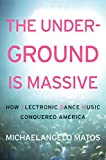 The Underground Is Massive: How Electronic Dance Music Conquered America (English Edition)