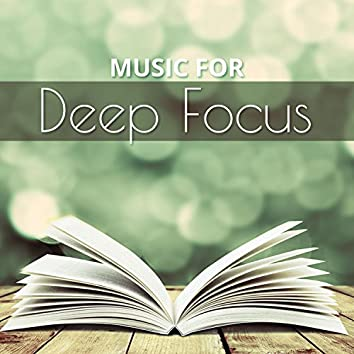 Music for Deep Focus – Music for Better Concentration, Deep Focus, Clear Mind, Pure Relaxation, Focus and Study Better
