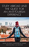 Study Abroad and the Quest for an Anti-Tourism Experience (Anthropology of Tourism: Heritage, Mobility, and Society)