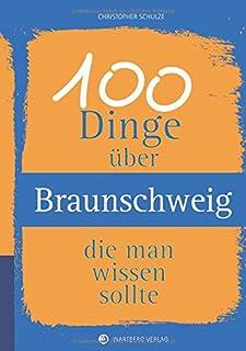 100 Dinge über Braunschweig, die man wissen sollte (Unsere