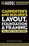 Carpenters and Builders Layout, Foundation, and Framing (Audel Technical Trades Series): 7th (Seventh) Edition