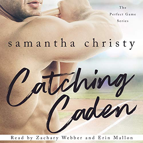 Catching Caden     The Perfect Game Series              By:                                                                                                                                 Samantha Christy                               Narrated by:                                                                                                                                 Erin Mallon,                                                                                        Zachary Webber                      Length: 8 hrs and 34 mins     425 ratings     Overall 4.7