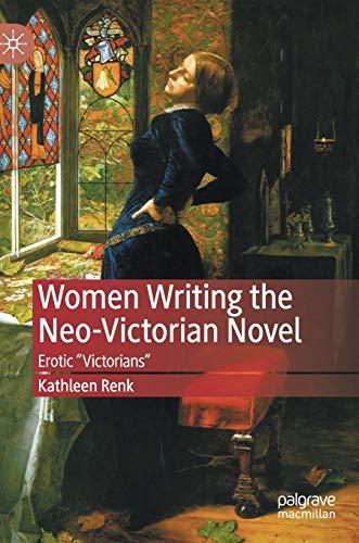 "Women Writing the Neo-Victorian Novel: Erotic ""Victorians"""