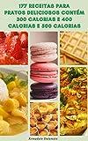 177 Receitas Para Pratos Deliciosos Contém 300 Calorias E 400 Calorias E 500 Calorias : Receitas Para Dieta E Perda De Peso, Receitas Sem Glúten, Receitas De Alta Fibra, Receitas Vegetarianas