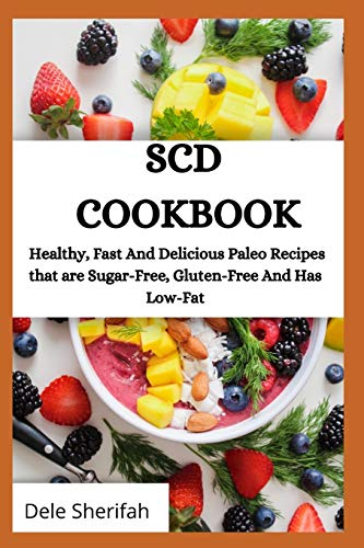 Scd Cookbook: Healthy, Fast And Delicious Paleo Recipes that are Sugar-Free, Gluten-Free And Has Low-Fat