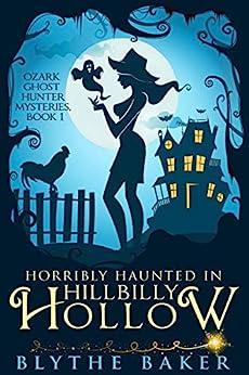 Horribly Haunted in Hillbilly Hollow (Ozark Ghost Hunter Mysteries Book 1) by [Blythe Baker]