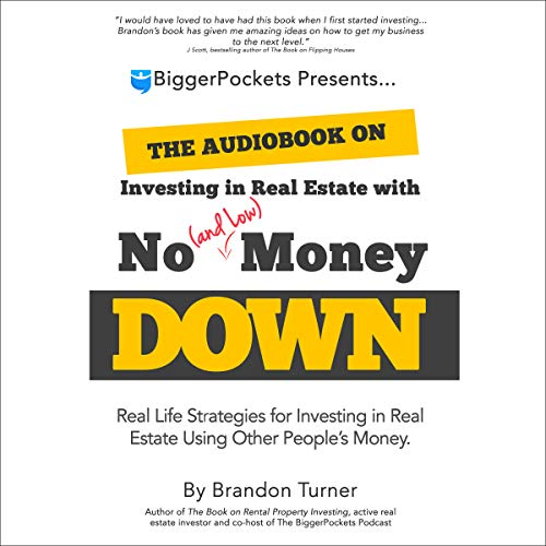 The Book on Investing In Real Estate with No (and Low) Money Down     Real Life Strategies for Investing in Real Estate Using Other People's Money              Written by:                                                                                                                                 Brandon Turner                               Narrated by:                                                                                                                                 Maher Abiad                      Length: 5 hrs and 31 mins     19 ratings     Overall 3.8