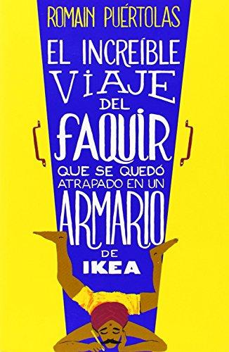 El Increíble Viaje Del Faquir Que Se Quedó Atrapado En Un Armario De IKEA (NARRATIVA GRIJALBO) de ROMAIN PUÉRTOLAS (6 mar 2014) Tapa blanda