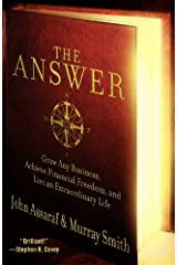 The Answer: Grow Any Business, Achieve Financial Freedom, and Live an Extraordinary Life Reprint edition by Assaraf, John, Smith, Murray (2009) Paperback Paperback