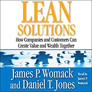Lean Solutions     How Companies and Customers Can Create Value and Wealth Together              By:                                                                                                                                 James P. Womack,                                                                                        Daniel T. Jones                               Narrated by:                                                                                                                                 James P. Womack                      Length: 4 hrs and 16 mins     4 ratings     Overall 4.3