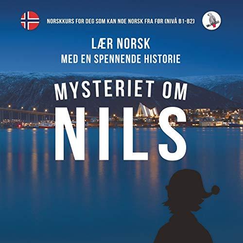Mysteriet om Nils. Lær norsk med en spennende historie. Norskkurs for deg som kan noe norsk fra før (nivå B1-B2). (Norwegian Edition)