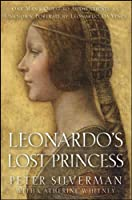 Leonardo's Lost Princess: One Man's Quest to Authenticate an Unknown Portrait by Leonardo Da Vinci