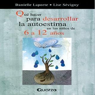 Que Hacer Para Desarrollar La Autoestima En Los Ninos de 6 a 12 Anos (Spanish Edition) audiobook cover art