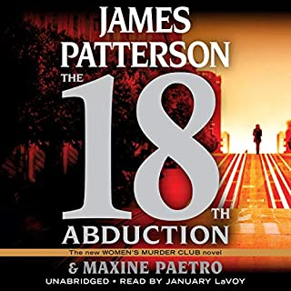The 18th Abduction                   Written by:                                                                                                                                 James Patterson,                                                                                        Maxine Paetro                               Narrated by:                                                                                                                                 January LaVoy                      Length: 7 hrs and 54 mins     12 ratings     Overall 4.6