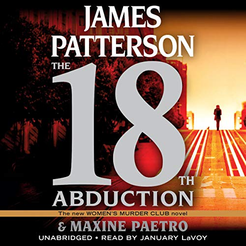 The 18th Abduction                   Written by:                                                                                                                                 James Patterson,                                                                                        Maxine Paetro                               Narrated by:                                                                                                                                 January LaVoy                      Length: 7 hrs and 54 mins     Not rated yet     Overall 0.0
