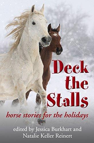 Deck the Stalls: Horse Stories for the Holidays: A Collection of Original Stories From Your Favorite Equestrian Authors (English Edition)