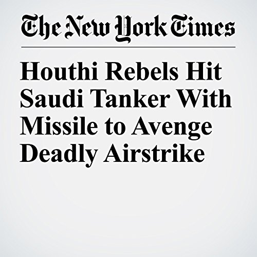 Houthi Rebels Hit Saudi Tanker With Missile to Avenge Deadly Airstrike copertina