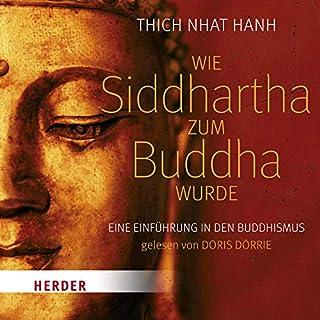 Wie Siddhartha zum Buddha wurde     Eine Einführung in den Buddhismus              Autor:                                                                                                                                 Thich Nhat Hanh                               Sprecher:                                                                                                                                 Doris Dörrie                      Spieldauer: 2 Std. und 37 Min.     14 Bewertungen     Gesamt 4,6