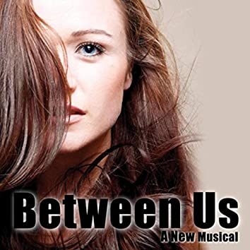 Between Us: A New Musical