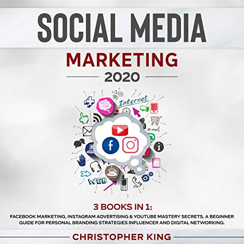 Social Media Marketing 2020:: 3 BOOKS IN 1: Facebook Marketing, Instagram Advertising & Youtube Mastery Secrets. A beginner guide for personal branding strategies influencer and digital networking. Audiobook By Christopher King cover art