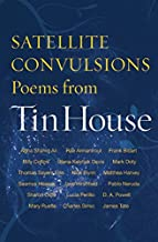 Satellite Convulsions: Poems from Tin House