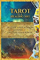 Tarot Is a Healing Art: Develop Your Wisdom and Unleash Your Power