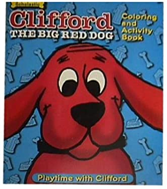 Playtime with Clifford (Clifford the Big Red Dog, Coloring and Activity Book)