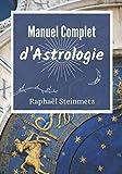 Manuel Complet d'Astrologie: Livre grand format pour interpréter et approfondir son thème astral
