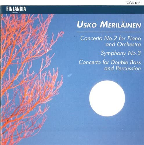 Meriläinen : Concerto No.2 For Piano And Orchestra, Symphony No.3, Concerto For Double Bass And Percussion
