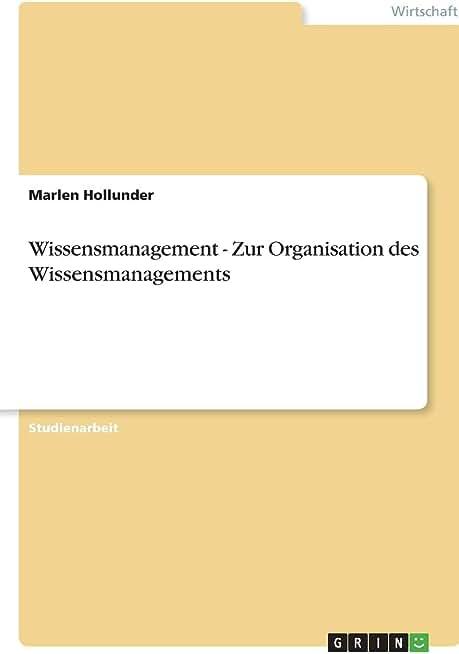 Wissensmanagement - Zur Organisation des Wissensmanagements