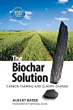 The Biochar Solution by Albert Bates